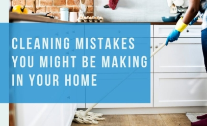 6 House Cleaning Mistakes You May Be Making